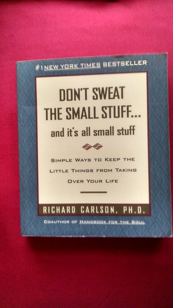 Don't Sweat the Small Stuff…and it's all small stuff
